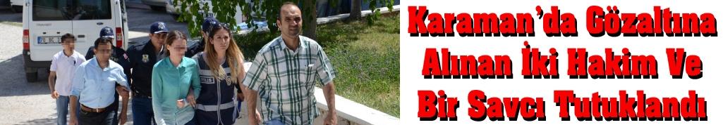 Karaman'da Gözaltına Alınan İki Hakim Ve Bir Savcı Tutuklandı