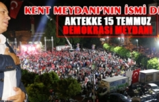 """Kent Meydanı'nın İsmi """"Aktekke 15 Temmuz Demokrasi..."""