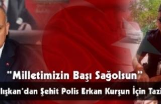 Başkan Çalışkan'dan Şehit Polis Erkan Kurşun...