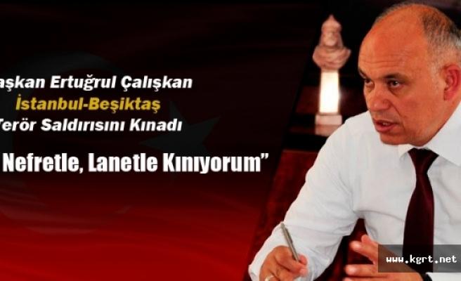 Belediye Başkanı Ertuğrul Çalışkan'dan İstanbul-Beşiktaş Terör Saldırısına Kınama