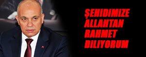 "Baskan Çaliskan: ""Sehidimize Allah'tan Rahmet Diliyorum"""