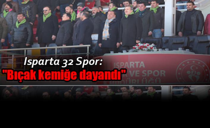 """Isparta 32 Spor: """"Bıçak kemiğe dayandı"""""""