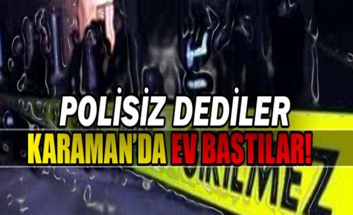 Polisiz Dediler Karaman'da Ev Bastılar!