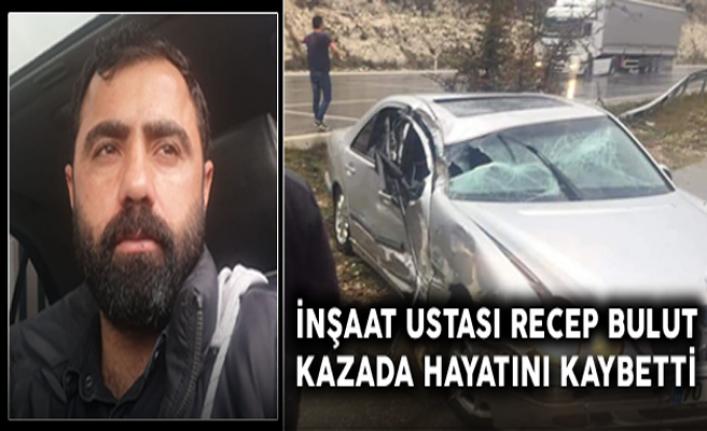 İnşaat Ustası Recep Bulut Kazada Hayatını Kaybetti