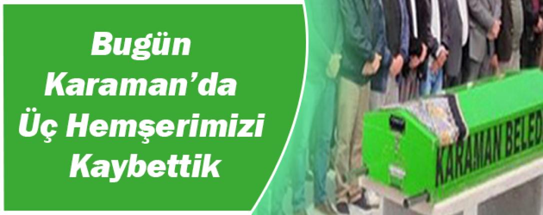 Bugün Karaman'da Üç Hemşerimizi Kaybettik