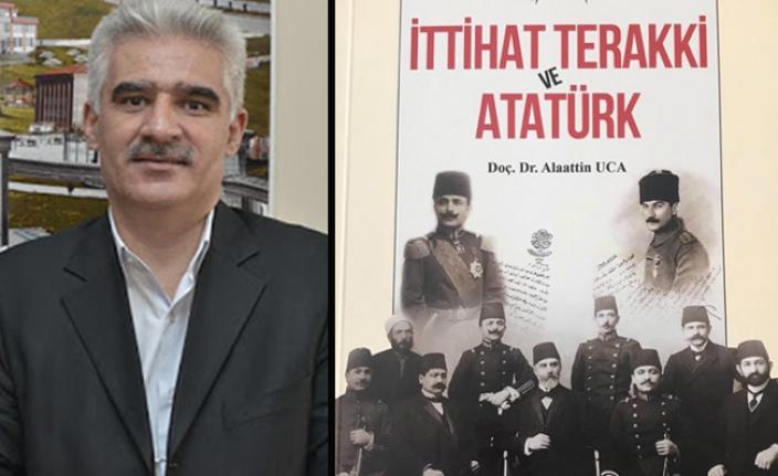 """Doç. Dr. Uca'dan """"İttihat Terakki ve Atatürk"""" Kitabı"""