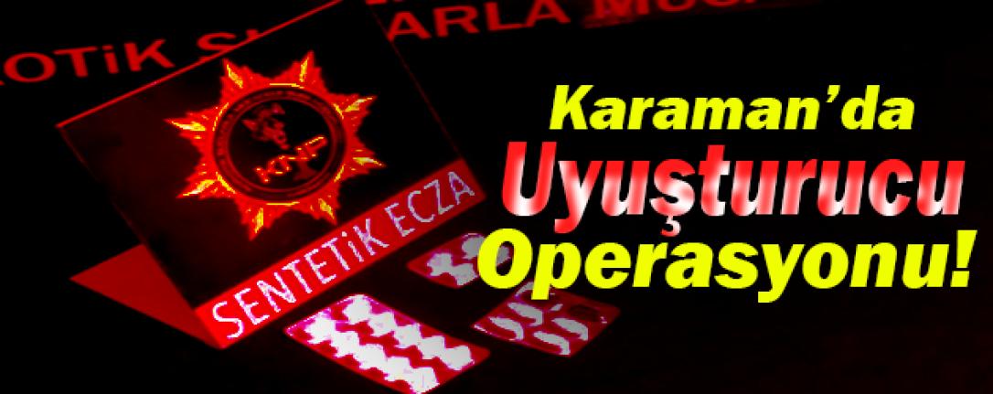 Karaman'da Uyuşturucu Operasyonu!
