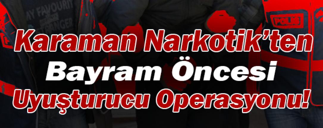 Karaman Narkotik'ten Bayram Öncesi Uyuşturucu Operasyonu