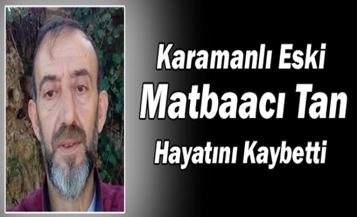 Karamanlı Eski Matbaacı Tan Hayatını Kaybetti