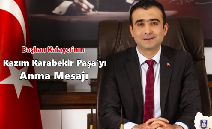 Başkan Kalaycı'nın Kazım Karabekir Paşa'yı Anma Mesajı