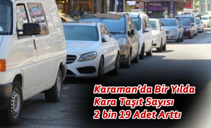 Karaman'da Bir Yılda Kara Taşıt Sayısı 2 bin 19 Adet Arttı