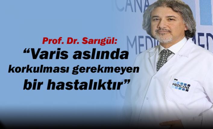 """Prof. Dr. Sarıgül: """"Varis aslında korkulması gerekmeyen bir hastalıktır"""""""