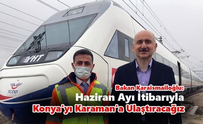 Bakan Karaismailoğlu: Haziran Ayı İtibarıyla Konya`yı Karaman`a Ulaştıracağız