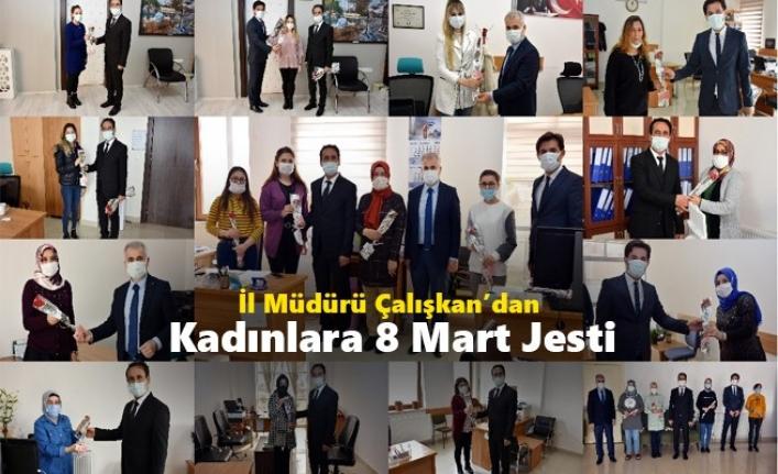 İl Müdürü Çalışkan'dan Kadınlara 8 Mart Jesti