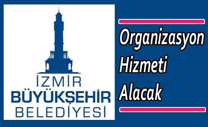 İzmir Büyüksehir Belediyesi Organizasyon Hizmeti Alacak