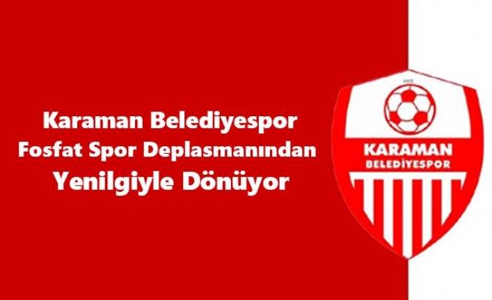 Karaman Belediyespor Fosfat Spor Deplasmanından Yenilgiyle Dönüyor