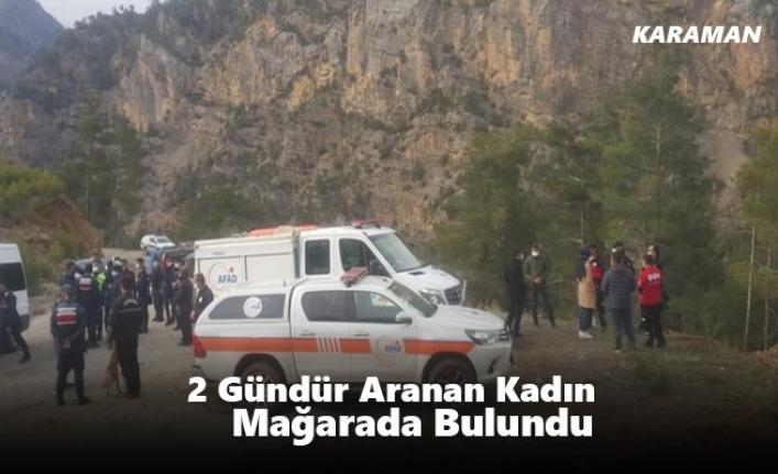 Karaman'da 2 Gündür Aranan Kadın Mağarada Bulundu
