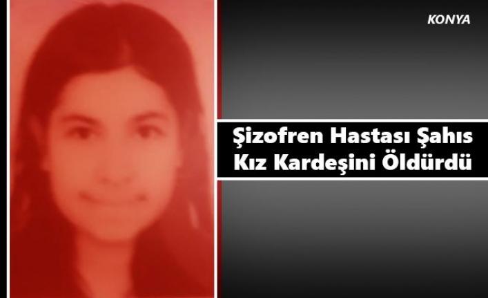 Konya'da Şizofren Hastası Şahıs Kız Kardeşini Öldürdü