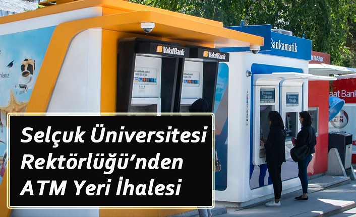 Selçuk Üniversitesi Rektörlüğü'nden ATM Yeri İhalesi
