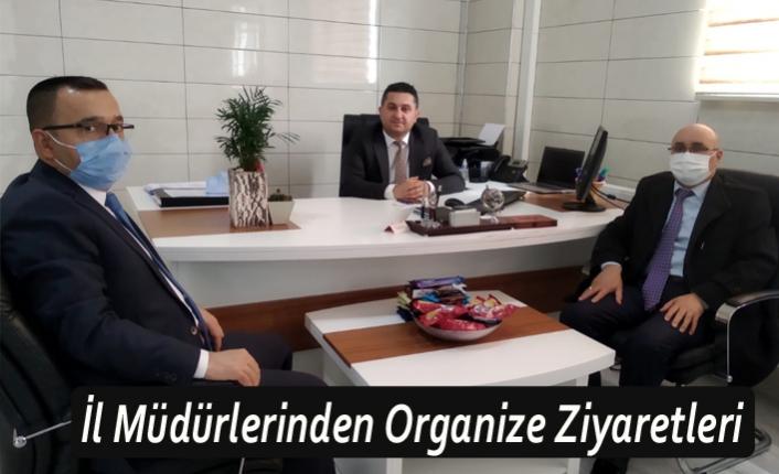 İl Müdürlerinden Organize Ziyaretleri