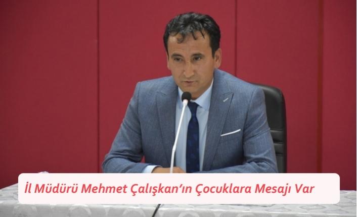 İl Müdürü Mehmet Çalışkan'ın Çocuklara Mesajı Var