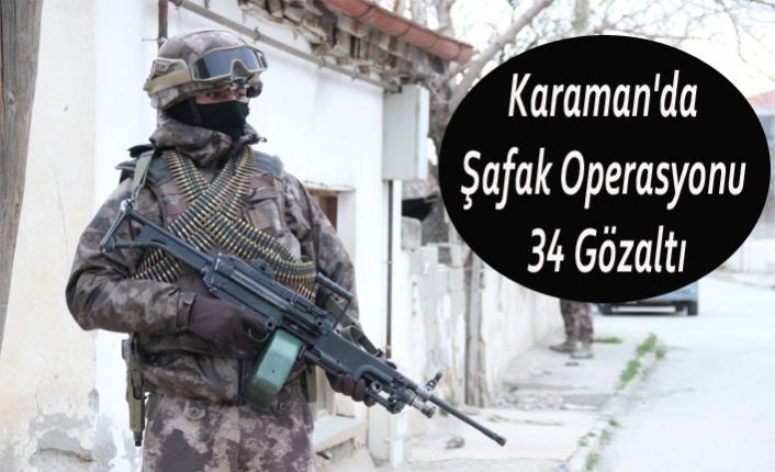 Karaman'da Şafak Operasyonu: 34 Gözaltı