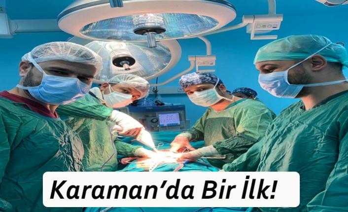 Karaman'da İlk! O Ameliyatlar Başarılı Olarak Yapıldı