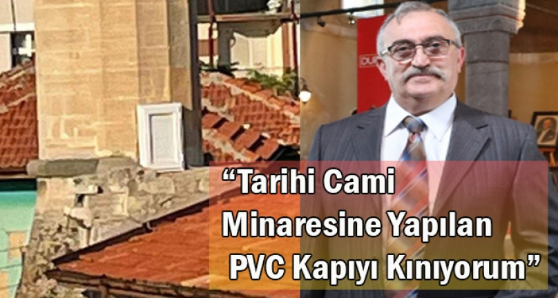 """""""Tarihi Cami Minaresine Yapılan PVC Kapıyı Kınıyorum"""""""