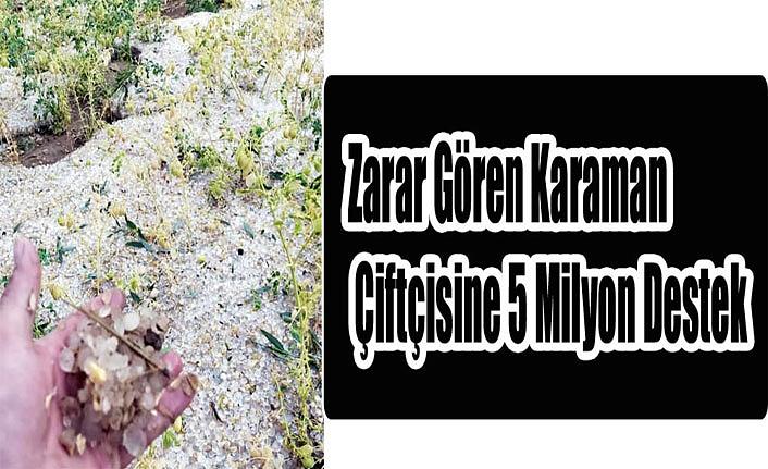 Zarar Gören Karaman Çiftçisine 5 Milyon Destek
