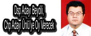 Dsp Adayi Beydili, Chp Adayi Ünlü'ye Oy Verecek