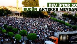 Dev İftar Sofrası Bugün Aktekke Meydanına Kuruluyor