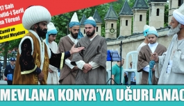 Hz. Mevlana Konya'ya Uğurlanacak