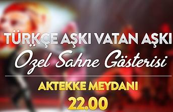 Türkçe Aşkı Vatan Aşkı Özel Sahne Gösterisine...