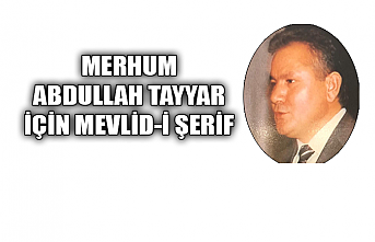 Merhum Abdullah Tayyar İçin Mevlid-İ Şerif