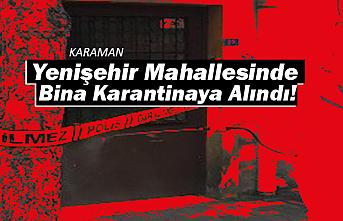 Karaman'ın Yenişehir Mahallesinde Bina Karantinaya Alındı!