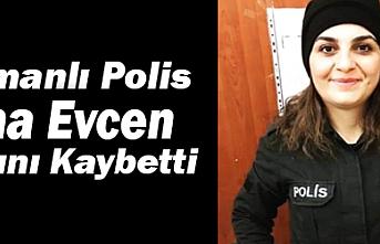 Karamanlı Polis Esma Evcen Hayatını Kaybetti