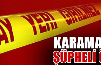 Karaman`da Şüpheli Ölüm