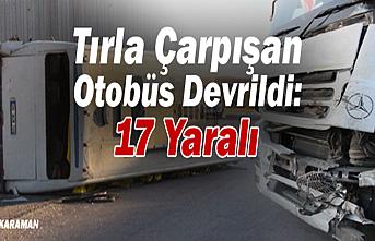 Karaman'da Tırla Çarpışan Otobüs Devrildi: 17 Yaralı