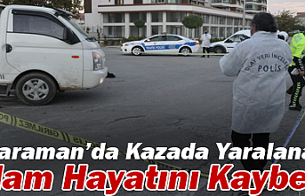 Karaman'da Kazada Yaralanan Adam Hayatını Kaybetti