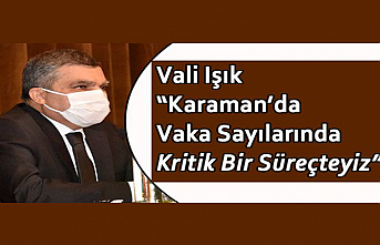 """Vali Işık """"Karaman'da Vaka Sayılarında Kritik..."""
