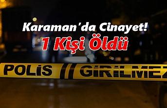 Karaman'da Cinayet! 1 Kişi Öldü