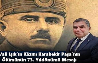 Vali Işık'ın Kâzım Karabekir Paşa'nın Ölümünün 73. Yıldönümü Mesajı