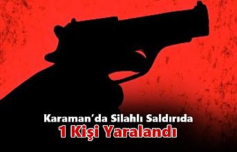 Karaman'da Silahlı Saldırıda 1 Kişi Yaralandı