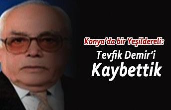 Konya'da Bir Yeşildereli: Tevfik Demir'i Kaybettik