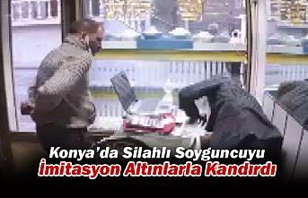 Konya'da Silahlı Soyguncuyu İmitasyon Altınlarla Kandırdı