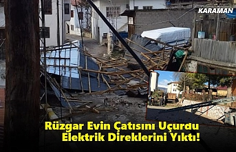Karaman'da Rüzgar Evin Çatısını Uçurdu, Elektrik...