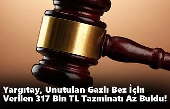 Yargıtay, Unutulan Gazlı Bez İçin Verilen 317...