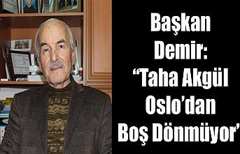 """Başkan Demir: """"Taha Akgül Oslo'dan Boş Dönmüyor"""""""