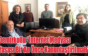 """Demirkollu """"İnternet Medyası Yasası Bir An Önce Kanunlaştırılmalı"""""""