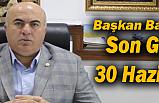 Başkan Bayram: Son Gün 30 Haziran!